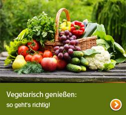 Vegetarisch genießen: So geht's richtig!