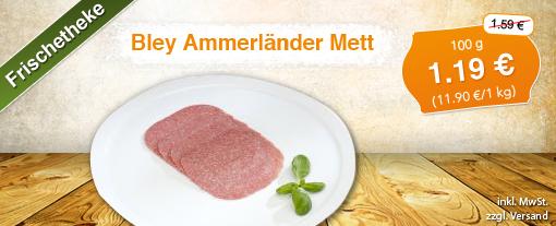 Angebot: Bley Ammerländer Mett, 100 g, Streichpreis: 1,59 Euro, Angebotspreis: 1,16 Euro, inkl. MwSt., zzgl. Versand