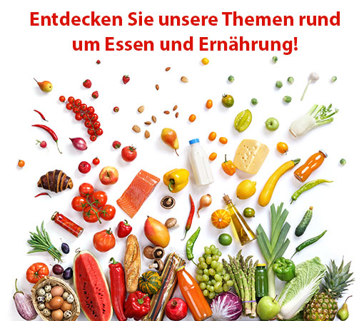 Entdecken Sie unsere Themen rund um Essen und Ernährung!