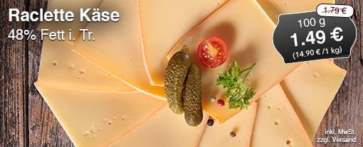 Angebot: Raclette Käse, 48% i. Tr., 100g, Streichpreis 1,79 Euro, Angebotspreis 1,49 Euro, inkl. MwSt., zzgl. Versand