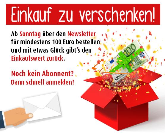 Einkauf zu verschenken! Ab Sonnatg über den Newsletter für mondestens 100 Euro bestellen und mit etwas Glueck gibts den Einkaufswert zurück. Noch keine Abonnent? Dann schnell anmelden!