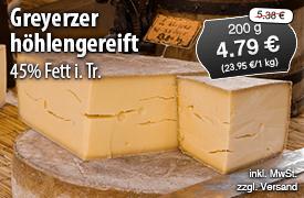 Angebot: Greyerzer höhlengereift 45% Fett i. Tr., 200g Streichpreis 5,38 Euro, Angebotspreis 4,79 Euro, zzgl. Versand, inkl. MwSt. - zum Bestellen hier klicken